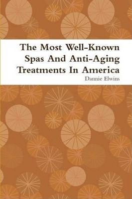 The Most Well-Known Spas And Anti-Aging Treatments In America