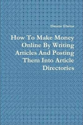 How To Make Money Online By Writing Articles And Posting Them Into Article Directories