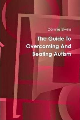 The Guide To Overcoming And Beating Autism