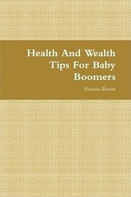 Health And Wealth Tips For Baby Boomers