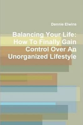 Balancing Your Life: How To Finally Gain Control Over An Unorganized Lifestyle