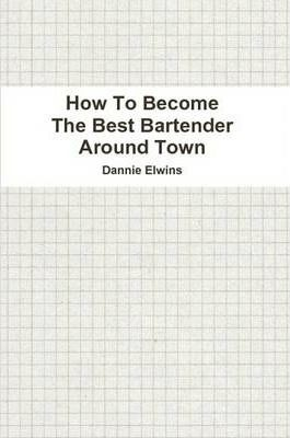 How To Become The Best Bartender Around Town