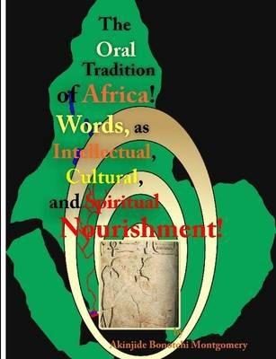The Oral Tradition of Africa: Words as Intellectual, Cultural, and Spiritual Nourishment!