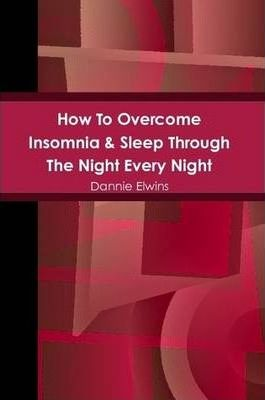 How To Overcome Insomnia & Sleep Through The Night Every Night