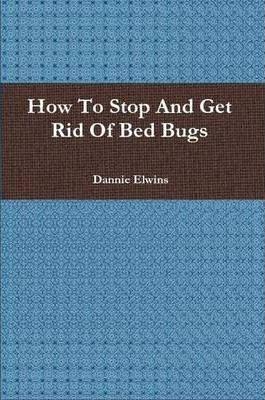 How To Stop And Get Rid Of Bed Bugs