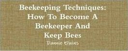 Beekeeping Techniques: How To Become A Beekeeper And Keep Bees