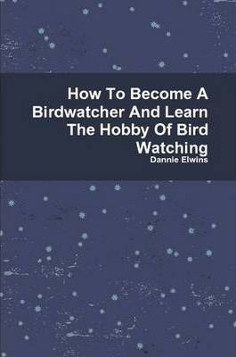 How To Become A Birdwatcher And Learn The Hobby Of Bird Watching