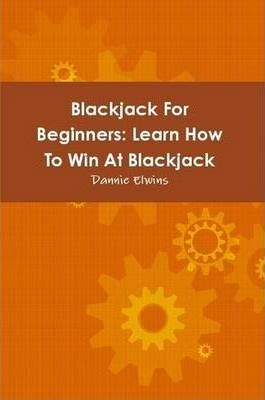 Blackjack For Beginners: Learn How To Win At Blackjack