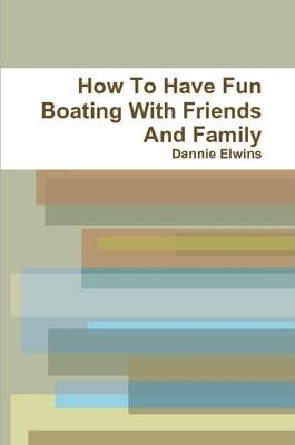 How To Have Fun Boating With Friends And Family