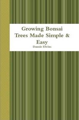 Growing Bonsai Trees Made Simple & Easy