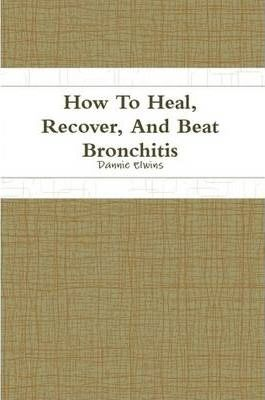 How To Heal, Recover, And Beat Bronchitis
