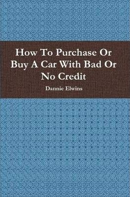 How To Purchase Or Buy A Car With Bad Or No Credit