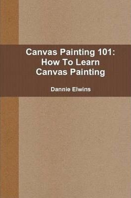 Canvas Painting 101: How To Learn Canvas Painting