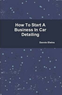 How To Start A Business In Car Detailing