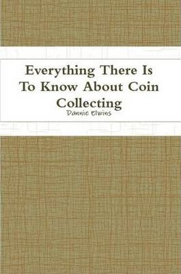 Everything There Is To Know About Coin Collecting