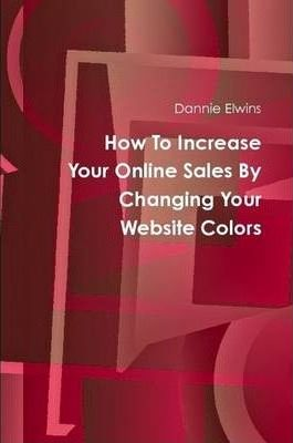 How To Increase Your Online Sales By Changing Your Website Colors