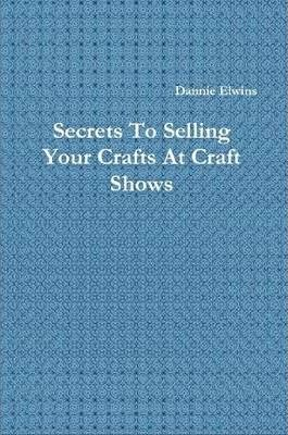 Secrets To Selling Your Crafts At Craft Shows