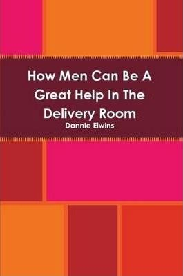 How Men Can Be A Great Help In The Delivery Room