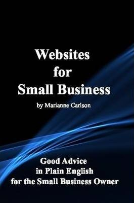 Websites for Small Business: Good Advice in Plain English for the Small Business Owner