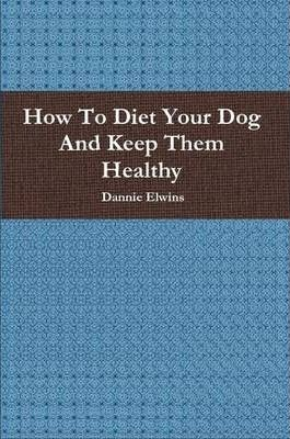 How To Diet Your Dog And Keep Them Healthy