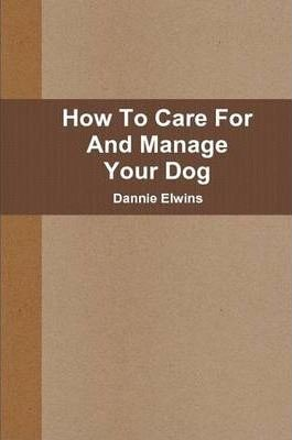 How To Care For And Manage Your Dog
