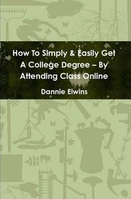 How To Simply & Easily Get A College Degree -- By Attending Class Online