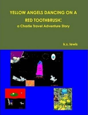 YELLOW ANGELS DANCING ON A RED TOOTHBRUSH: a Charlie Travel Adventure Story