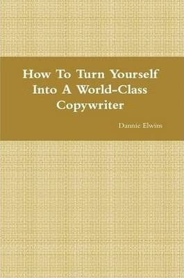 How To Turn Yourself Into A World-Class Copywriter