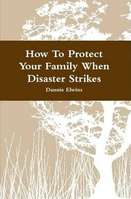 How To Protect Your Family When Disaster Strikes