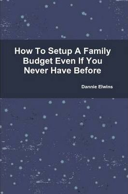 How To Setup A Family Budget Even If You Never Have Before