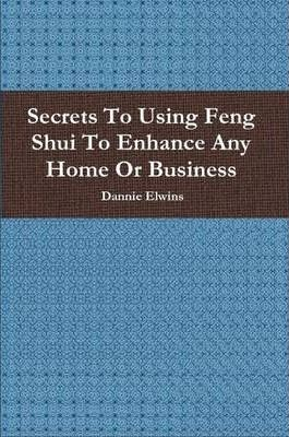 Secrets To Using Feng Shui To Enhance Any Home Or Business
