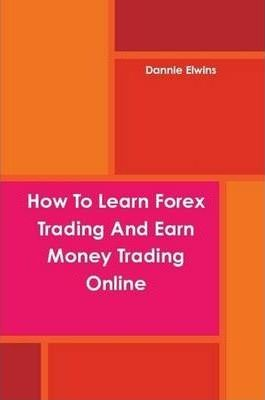 How To Learn Forex Trading And Earn Money Trading Online