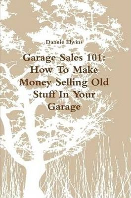 Garage Sales 101: How To Make Money Selling Old Stuff In Your Garage