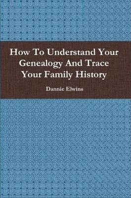 How To Understand Your Genealogy And Trace Your Family History
