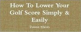 How To Lower Your Golf Score Simply & Easily