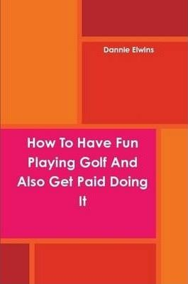 How To Have Fun Playing Golf And Also Get Paid Doing It