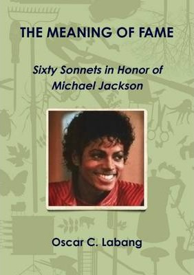 THE MEANING OF FAME: Sixty Sonnets in Honor of Michael Jackson