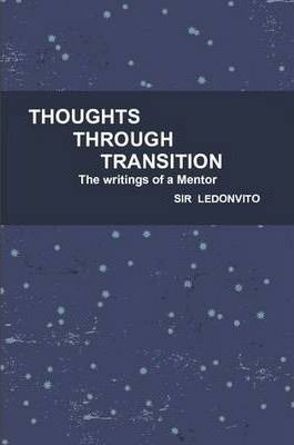 THOUGHTS THROUGH TRANSITION The Writings of A Mentor