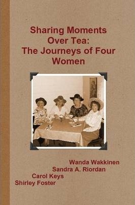 Sharing Moments Over Tea: The Journeys of Four Women