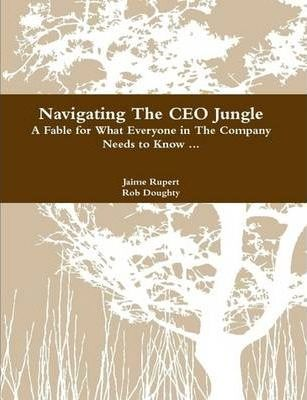 Navigating The CEO Jungle A Fable for What Everyone in The Company Needs to Know ...