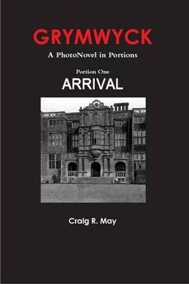 GRYMWYCK--A PhotoNovel in Portions/Portion One: Arrival