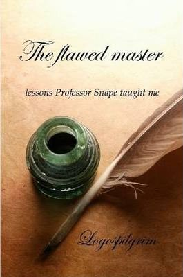 The Flawed Master: Lessons Professor Snape Taught Me
