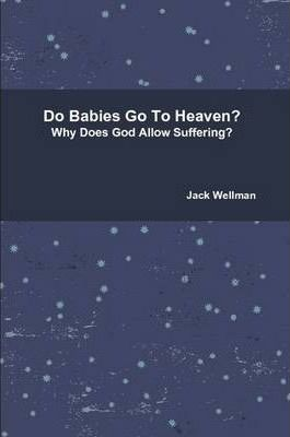 Do Babies Go To Heaven?, Why Does God Allow Suffering?