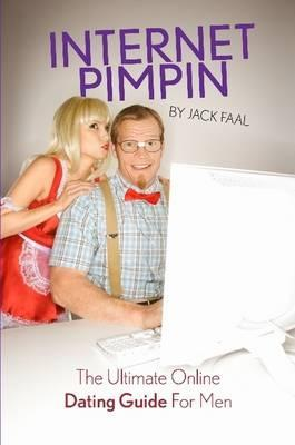 Internet Pimpin: The Ultimate Online Dating Guide for Men