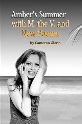 Amber's Summer with M. the V. and New Poems