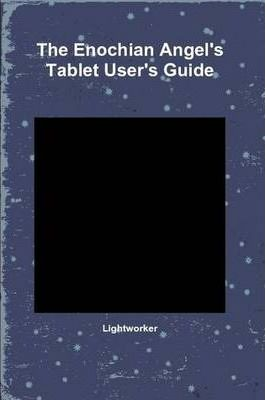 The Enochian Angel's Tablet User's Guide