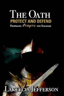 The Oath Protect and Defend: Prophetic Prayers for Soldiers