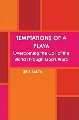 TEMPTATIONS OF A PLAYA: Overcoming the Call of the World Through God's Word