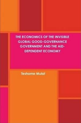 The Economics of the Invisible Global Good-Governance Government and the Aid-Dependent Economy