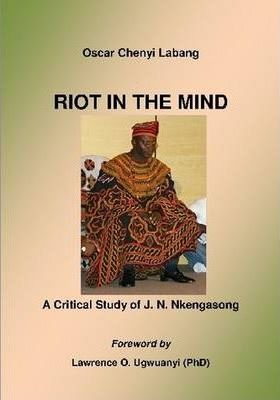 RIOT IN THE MIND: A Critical Study of J.N.Nkengasong